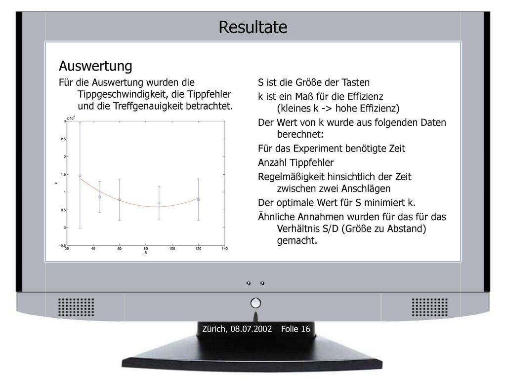 Resultate Auswertung. Für die Auswertung wurden die Tippgeschwindigkeit, die Tippfehler und die Treffgenauigkeit betrachtet.