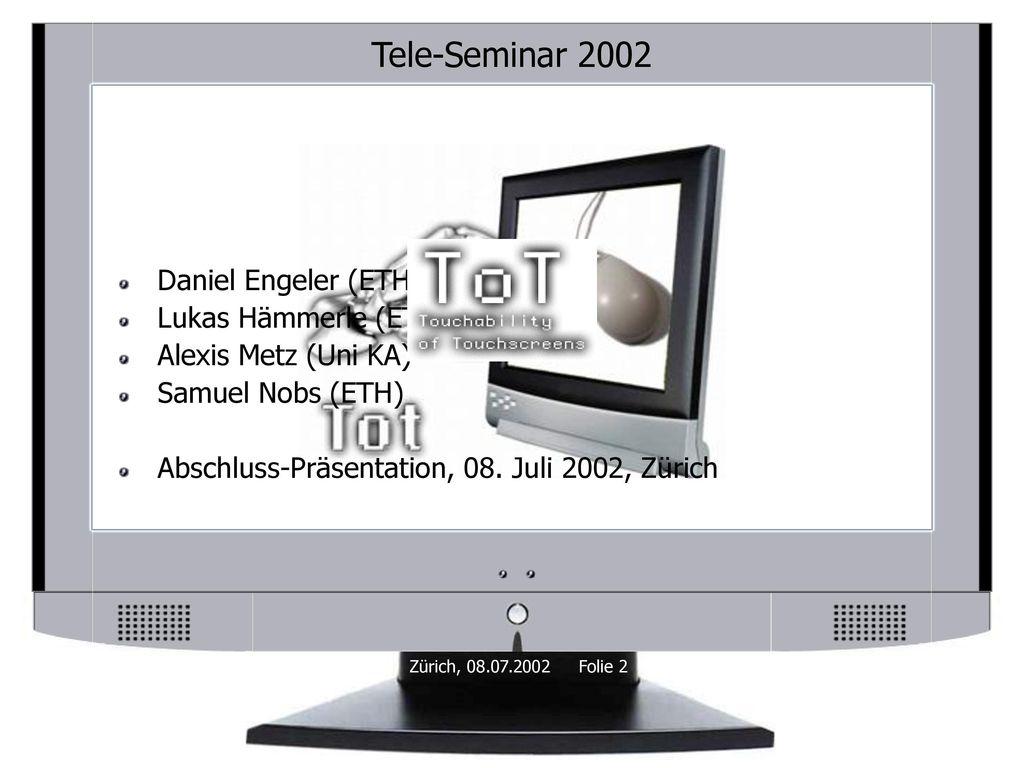Tele-Seminar 2002 Daniel Engeler (ETH) Lukas Hämmerle (ETH)