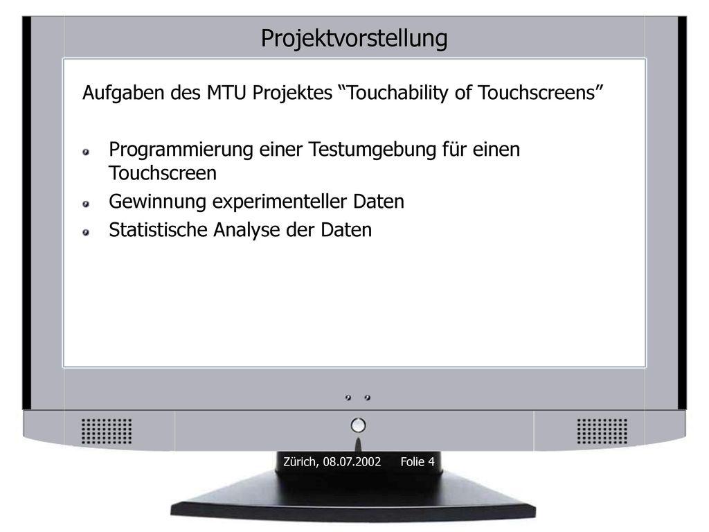 Projektvorstellung Aufgaben des MTU Projektes Touchability of Touchscreens Programmierung einer Testumgebung für einen Touchscreen.