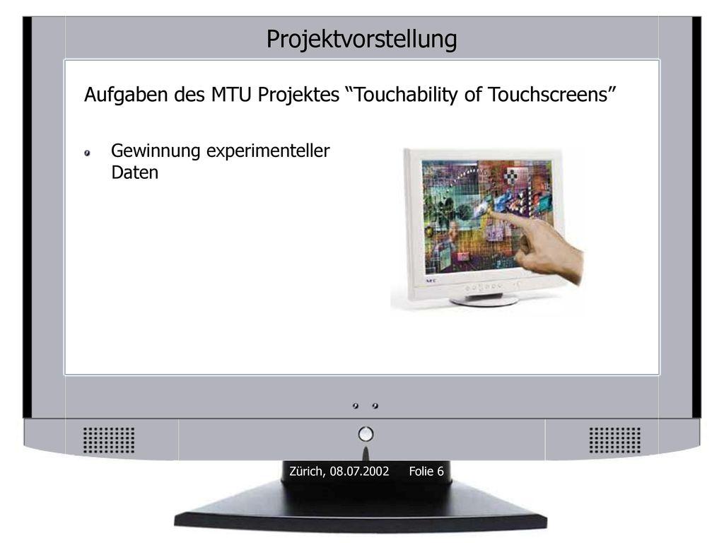 Projektvorstellung Aufgaben des MTU Projektes Touchability of Touchscreens Gewinnung experimenteller Daten.