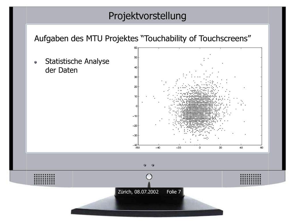 Projektvorstellung Aufgaben des MTU Projektes Touchability of Touchscreens Statistische Analyse der Daten.