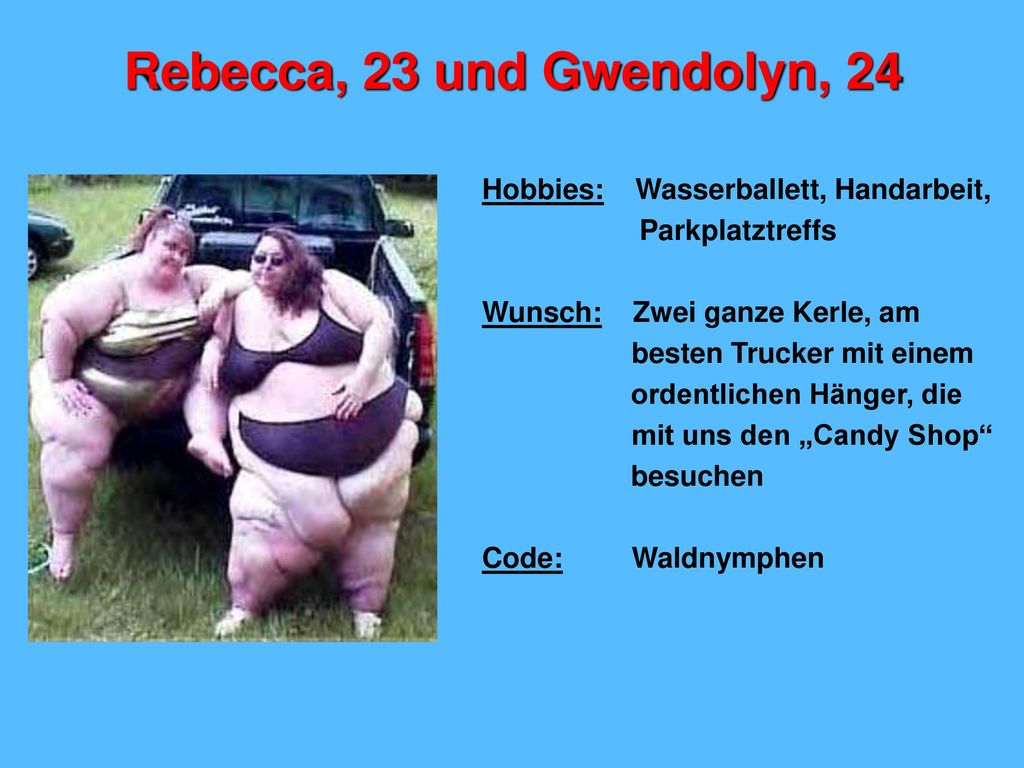 Rebecca, 23 und Gwendolyn, 24 Hobbies: Wasserballett, Handarbeit,