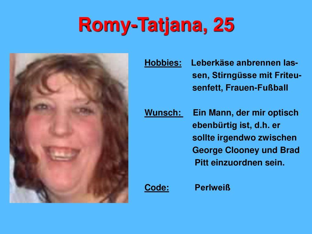 Romy-Tatjana, 25 Hobbies: Leberkäse anbrennen las-