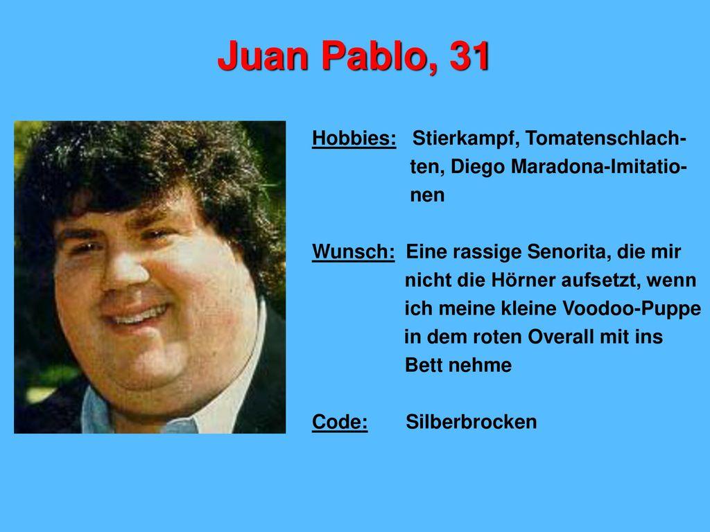 Juan Pablo, 31 Hobbies: Stierkampf, Tomatenschlach-