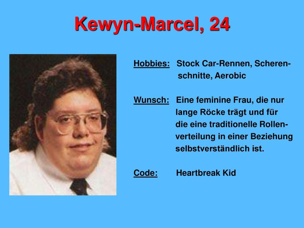 Kewyn-Marcel, 24 Hobbies: Stock Car-Rennen, Scheren- schnitte, Aerobic