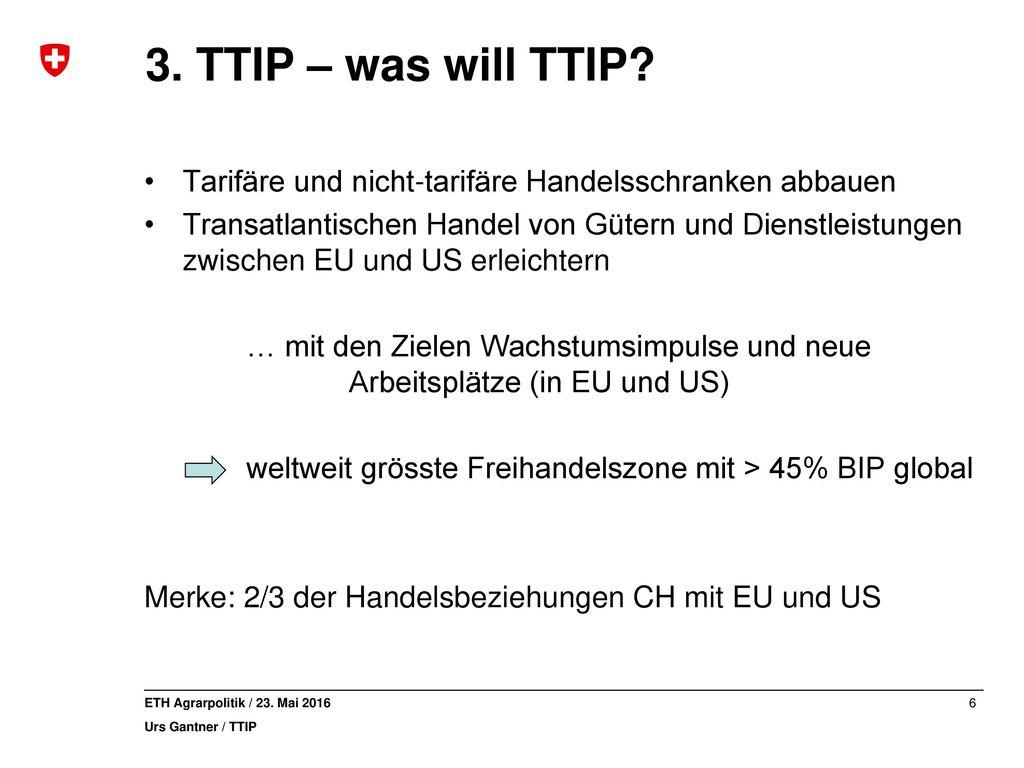 3. TTIP – was will TTIP Tarifäre und nicht-tarifäre Handelsschranken abbauen.