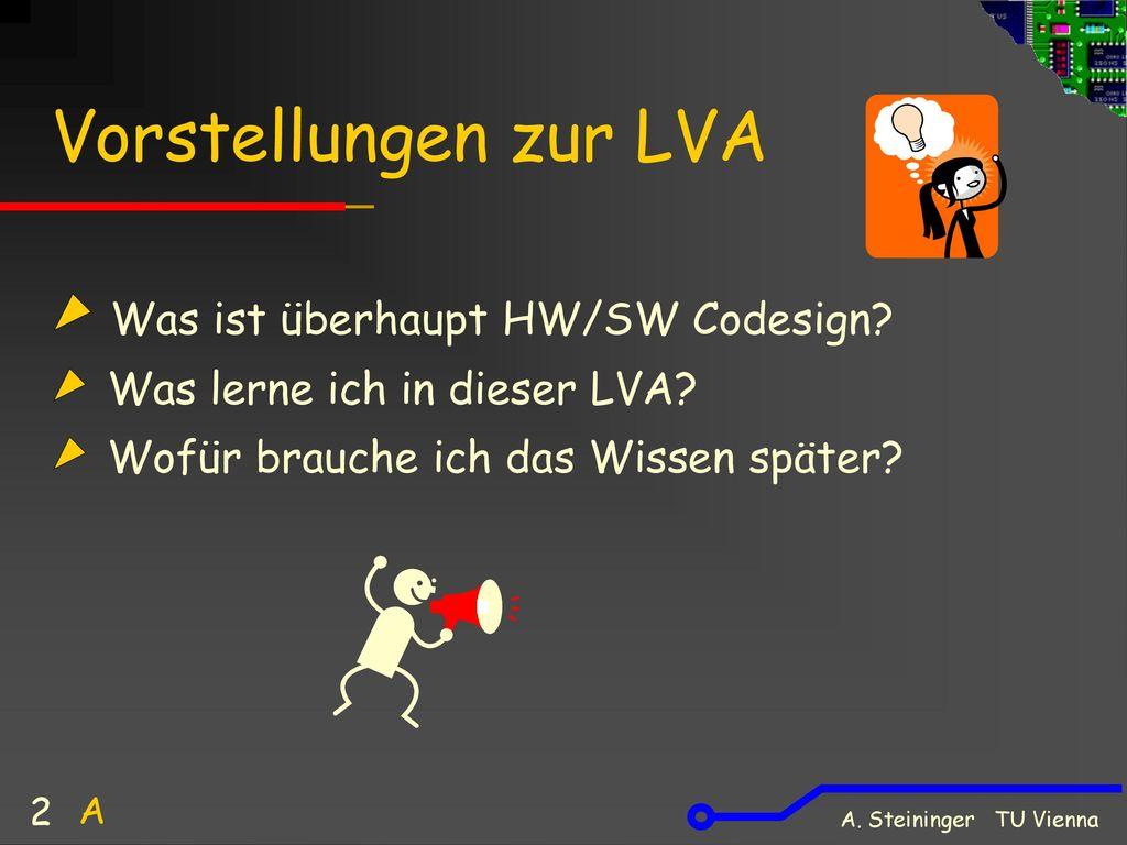 Vorstellungen zur LVA Was ist überhaupt HW/SW Codesign
