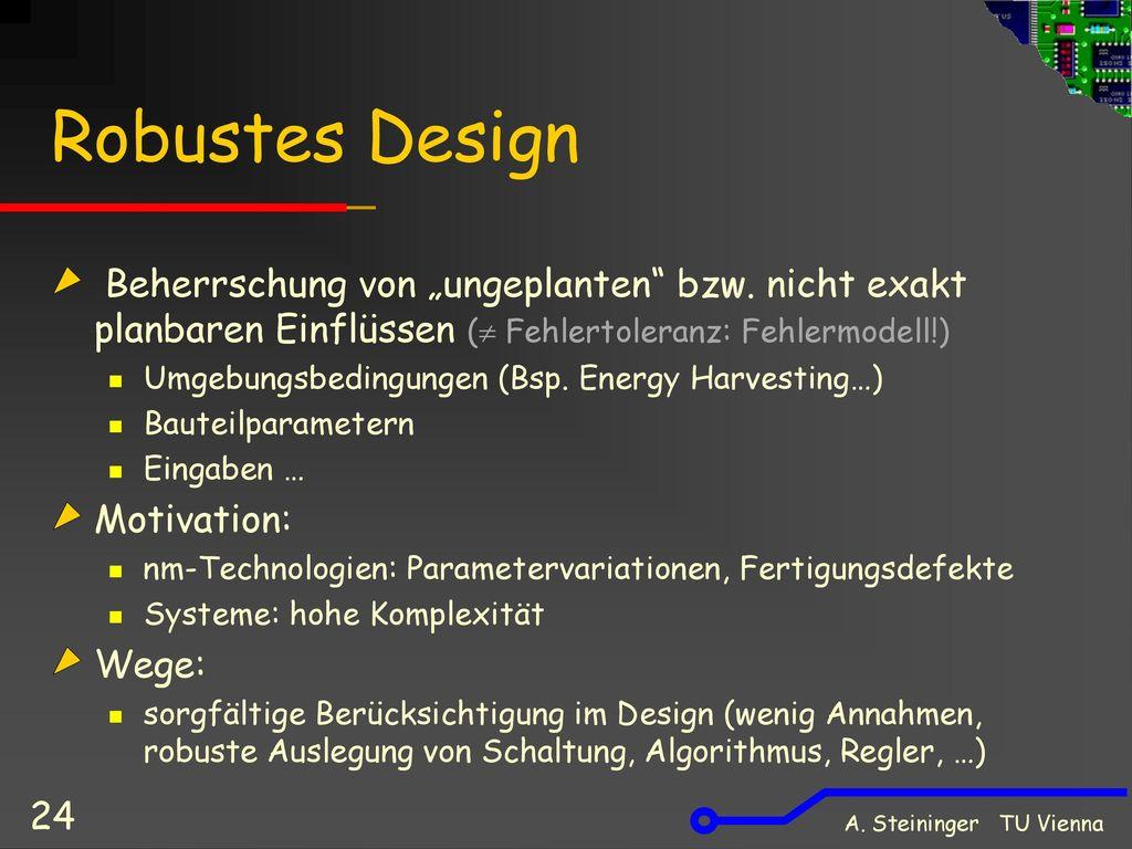 """Robustes Design Beherrschung von """"ungeplanten bzw. nicht exakt planbaren Einflüssen ( Fehlertoleranz: Fehlermodell!)"""