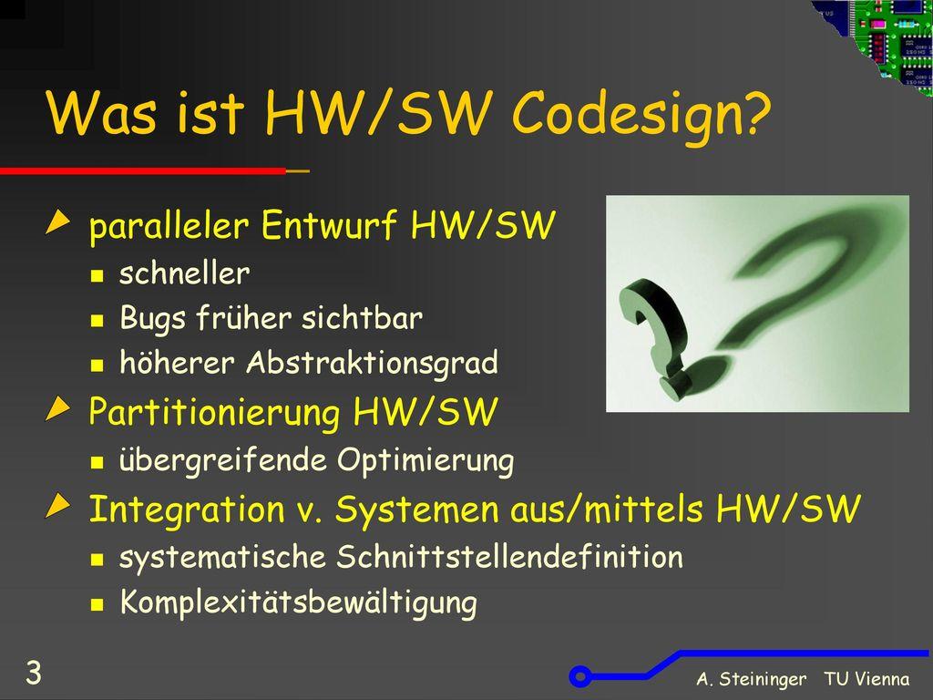 Was ist HW/SW Codesign paralleler Entwurf HW/SW Partitionierung HW/SW