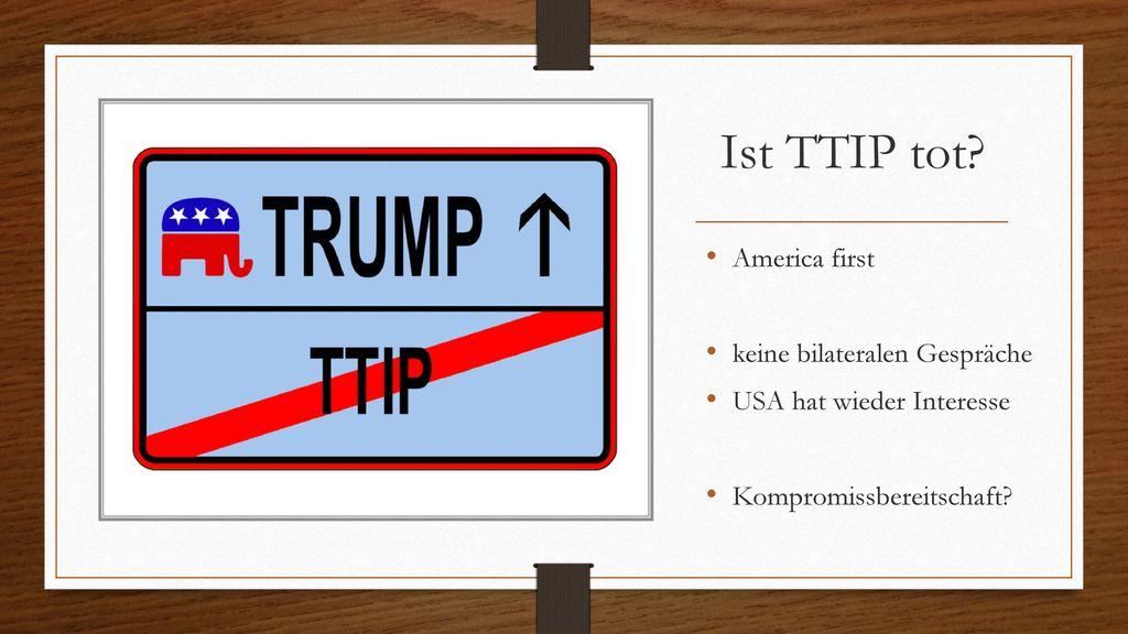 Ist TTIP tot America first keine bilateralen Gespräche