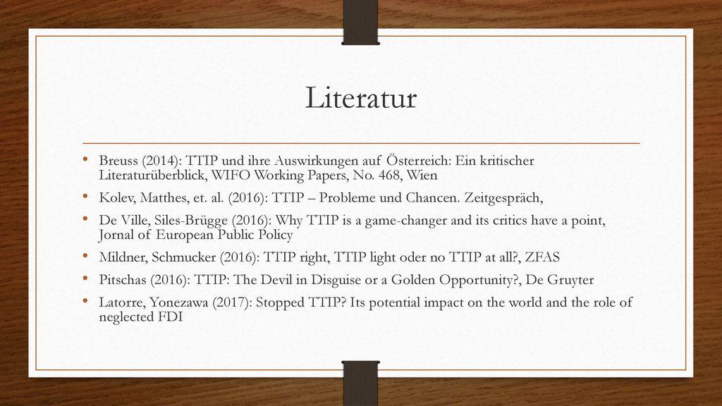 Literatur Breuss (2014): TTIP und ihre Auswirkungen auf Österreich: Ein kritischer Literaturüberblick, WIFO Working Papers, No. 468, Wien.