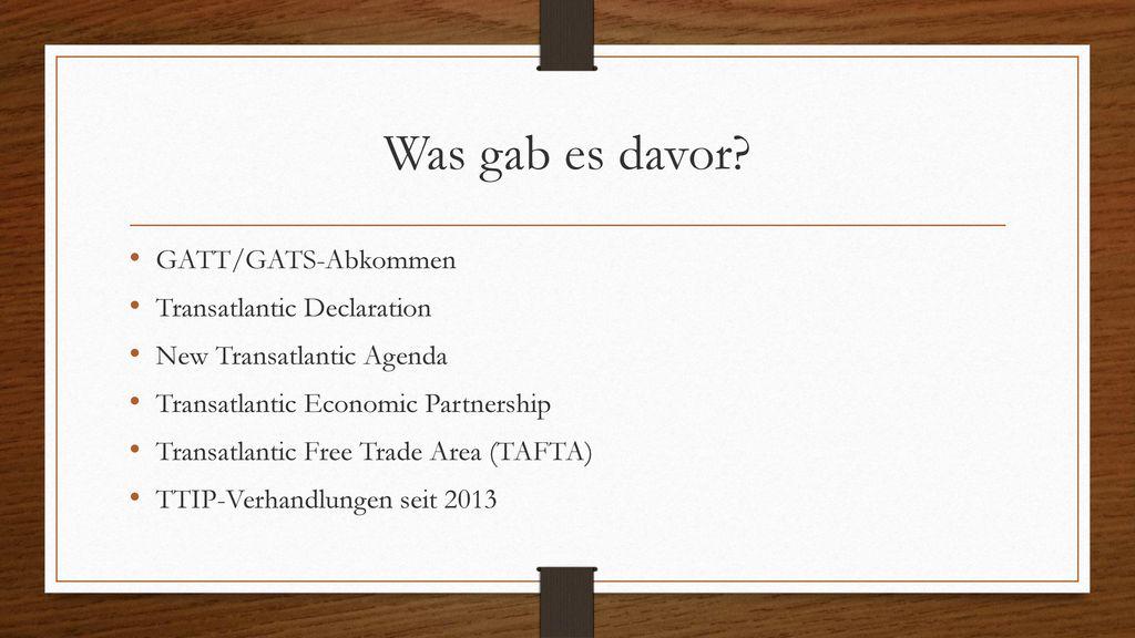 Was gab es davor GATT/GATS-Abkommen Transatlantic Declaration