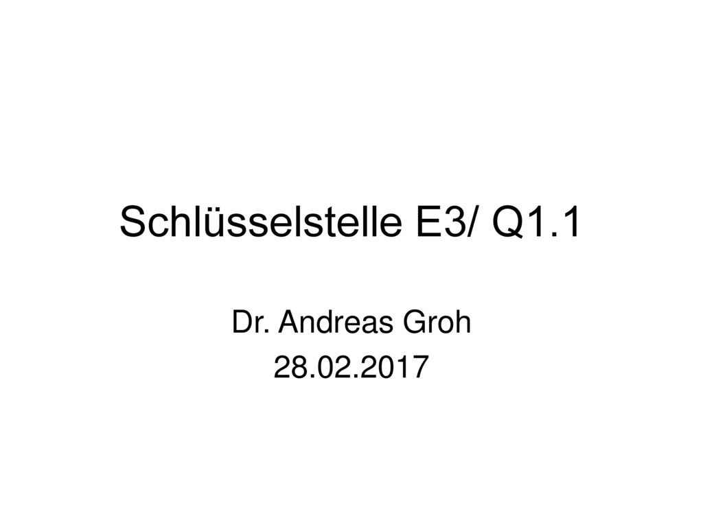 Schlüsselstelle E3/ Q1.1 Dr. Andreas Groh