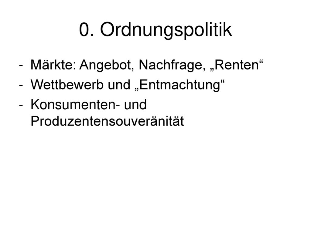 """0. Ordnungspolitik Märkte: Angebot, Nachfrage, """"Renten"""