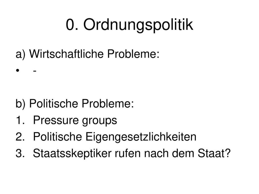 0. Ordnungspolitik a) Wirtschaftliche Probleme: -
