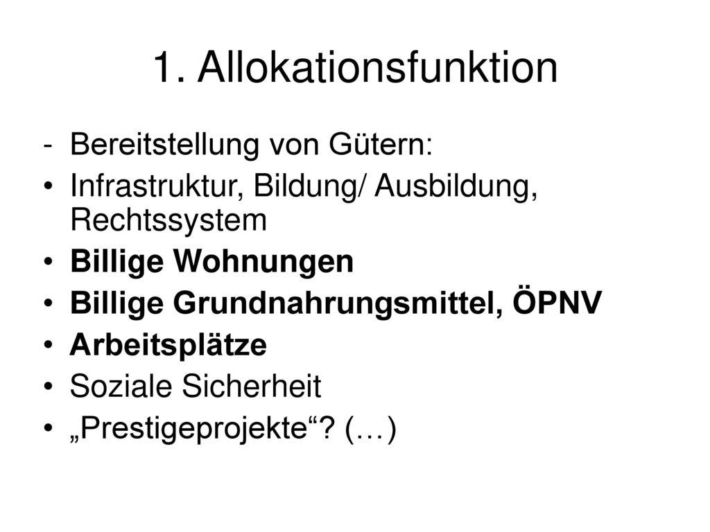 1. Allokationsfunktion Bereitstellung von Gütern: