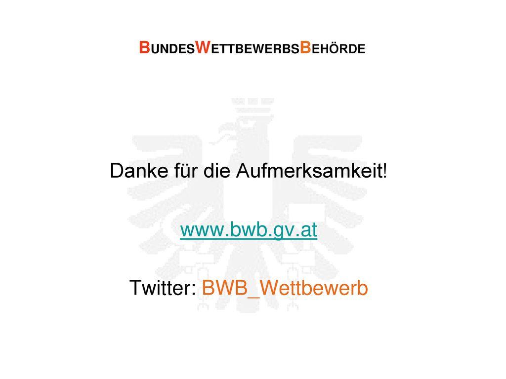 Danke für die Aufmerksamkeit! www.bwb.gv.at Twitter: BWB_Wettbewerb