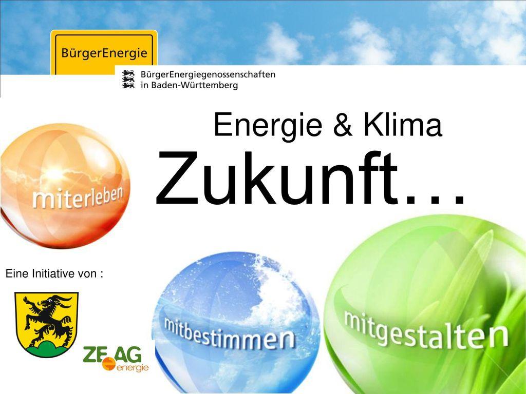 Energie & Klima Zukunft… Eine Initiative von : 1