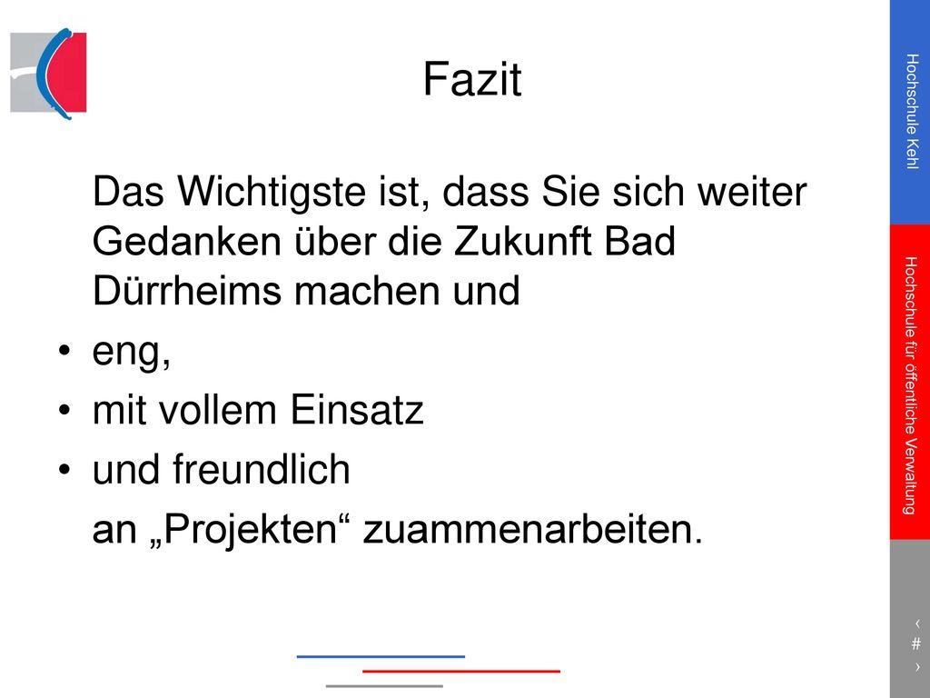 Fazit Das Wichtigste ist, dass Sie sich weiter Gedanken über die Zukunft Bad Dürrheims machen und. eng,