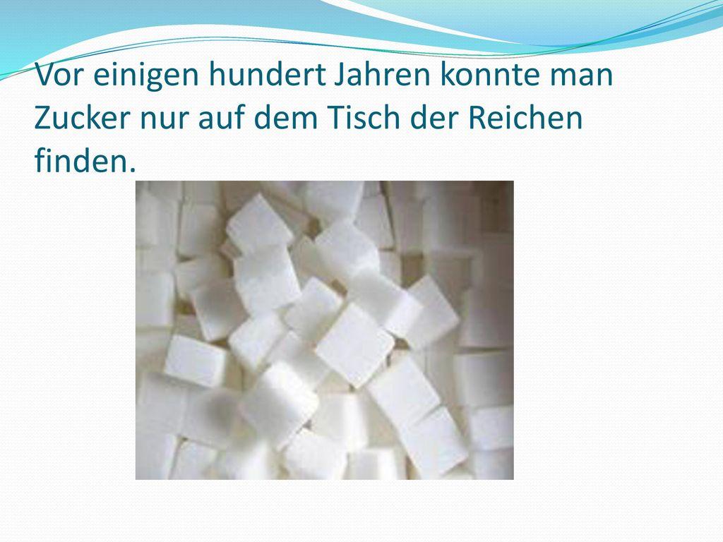 Vor einigen hundert Jahren konnte man Zucker nur auf dem Tisch der Reichen finden.
