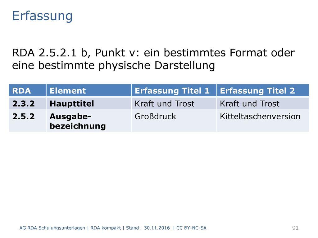 Erfassung RDA 2.5.2.1 b, Punkt v: ein bestimmtes Format oder eine bestimmte physische Darstellung. RDA.