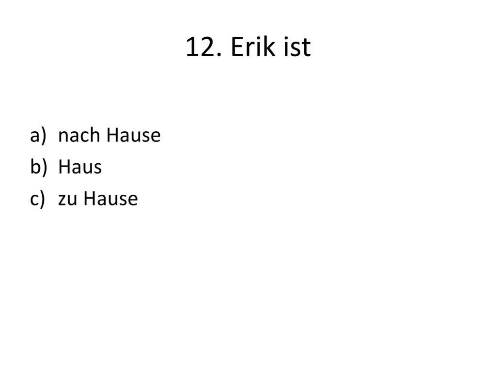 12. Erik ist nach Hause Haus zu Hause