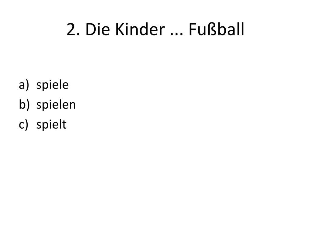 2. Die Kinder ... Fußball spiele spielen spielt