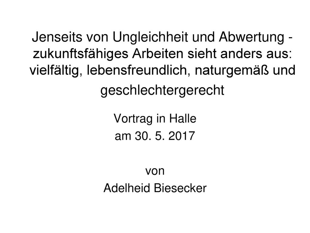Vortrag in Halle am 30. 5. 2017 von Adelheid Biesecker