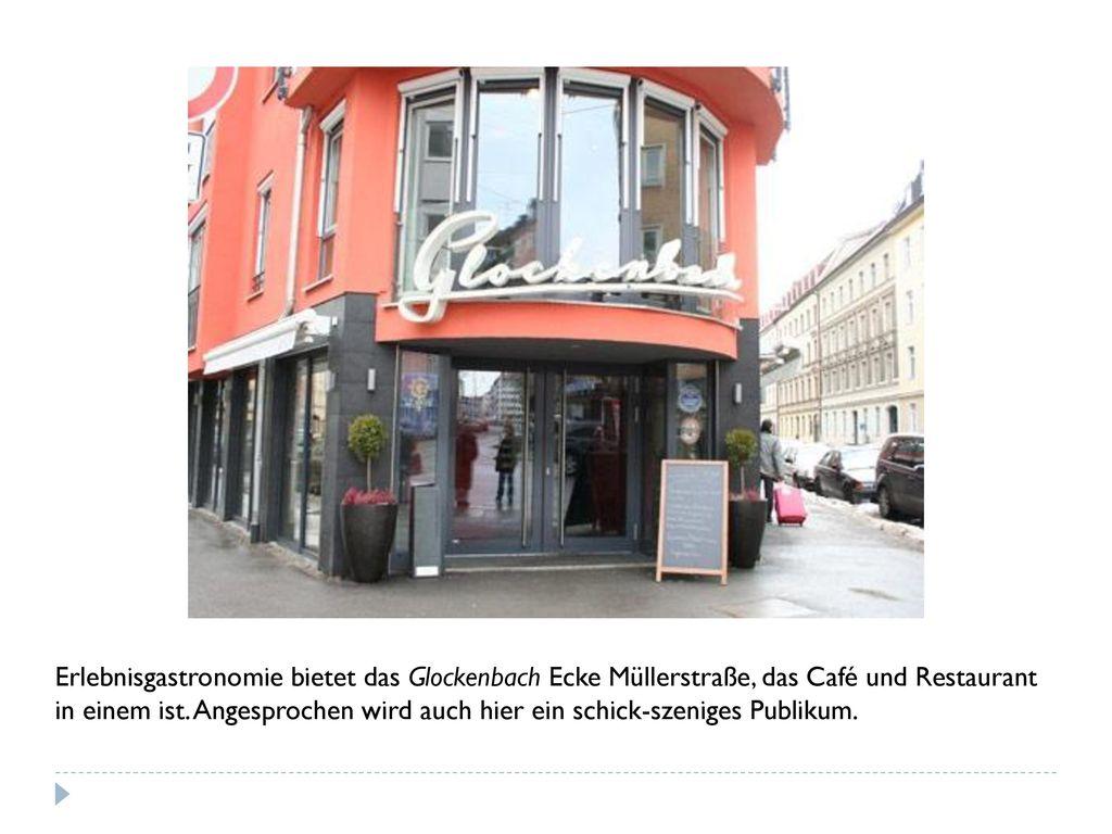 Erlebnisgastronomie bietet das Glockenbach Ecke Müllerstraße, das Café und Restaurant in einem ist.