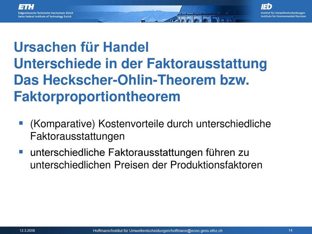 Ursachen für Handel Unterschiede in der Faktorausstattung Das Heckscher-Ohlin-Theorem bzw. Faktorproportiontheorem