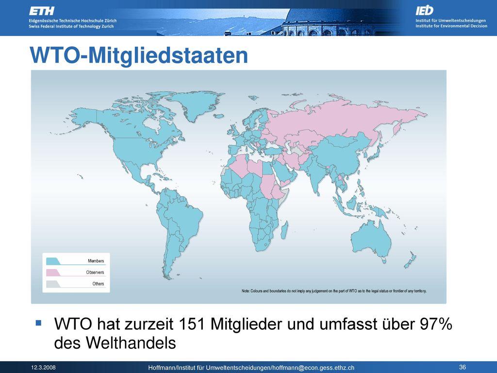 WTO-Mitgliedstaaten WTO hat zurzeit 151 Mitglieder und umfasst über 97% des Welthandels