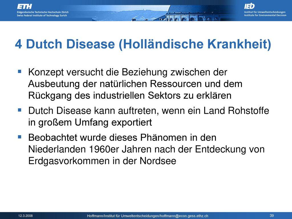 4 Dutch Disease (Holländische Krankheit)