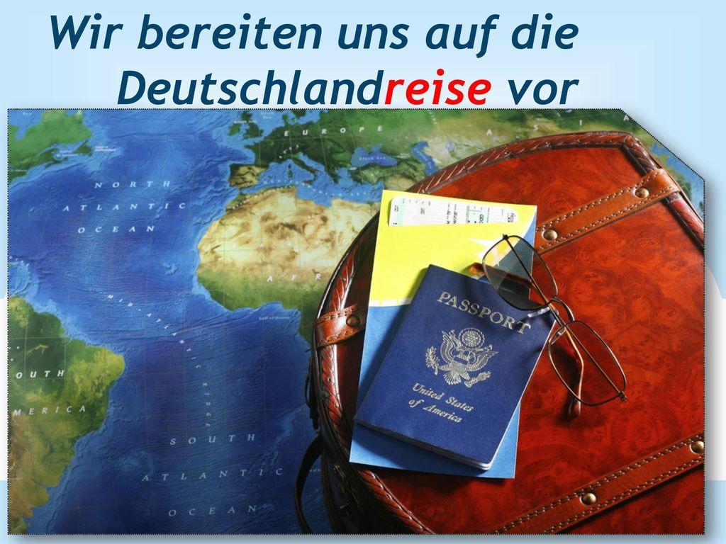 Wir bereiten uns auf die Deutschlandreise vor