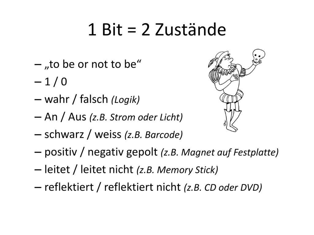 """1 Bit = 2 Zustände """"to be or not to be 1 / 0 wahr / falsch (Logik)"""