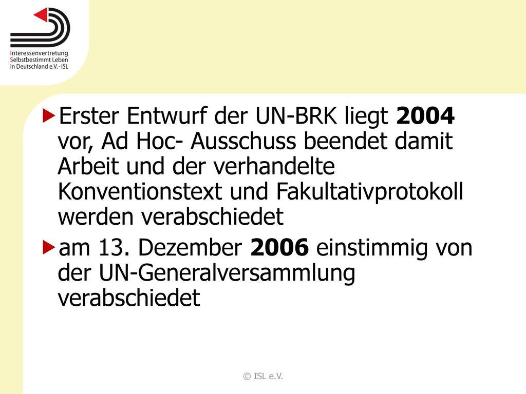 Erster Entwurf der UN-BRK liegt 2004 vor, Ad Hoc- Ausschuss beendet damit Arbeit und der verhandelte Konventionstext und Fakultativprotokoll werden verabschiedet