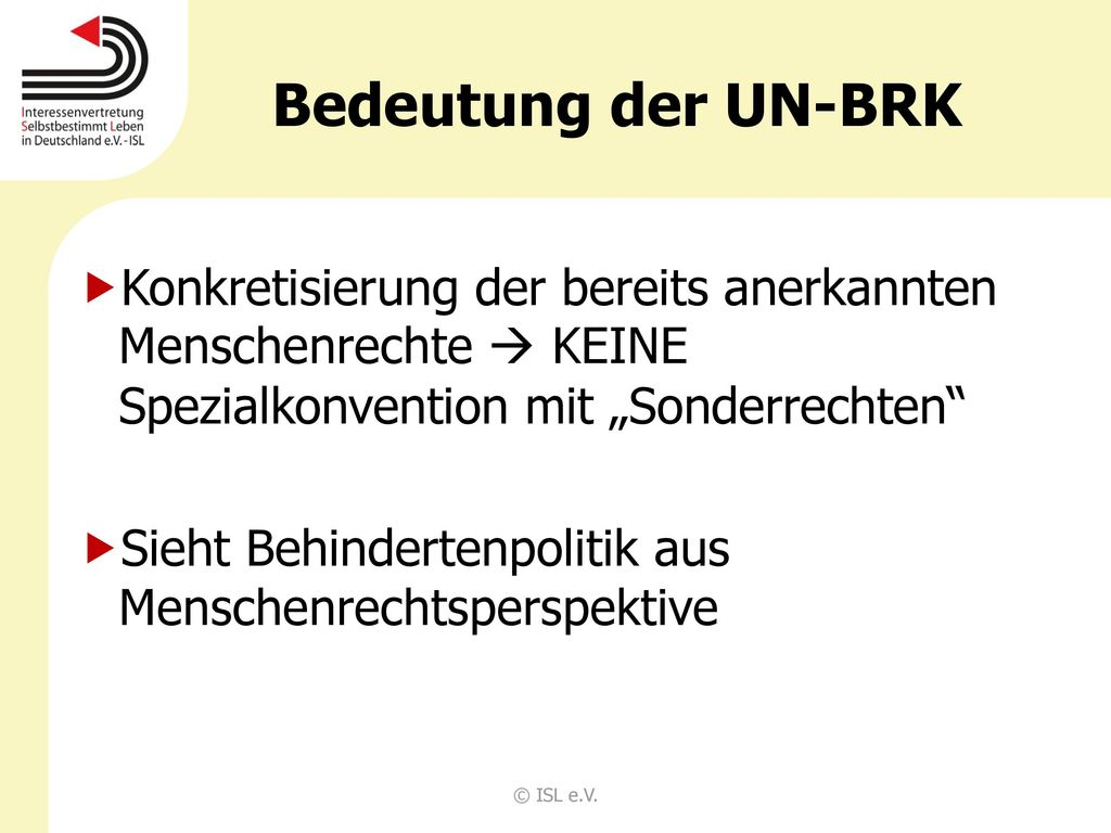 """Bedeutung der UN-BRK Konkretisierung der bereits anerkannten Menschenrechte  KEINE Spezialkonvention mit """"Sonderrechten"""