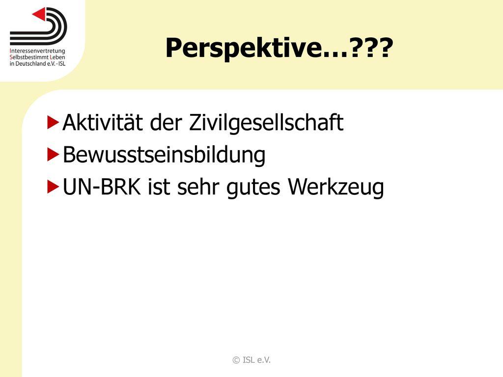 Perspektive… Aktivität der Zivilgesellschaft Bewusstseinsbildung