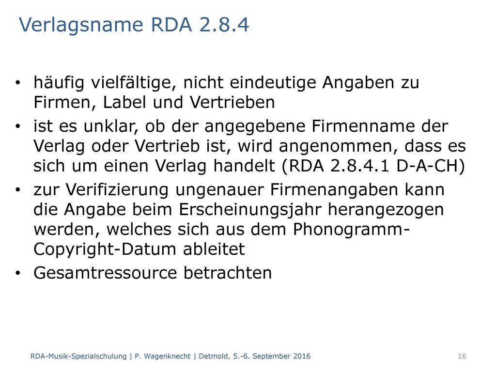 Verlagsname RDA 2.8.4 häufig vielfältige, nicht eindeutige Angaben zu Firmen, Label und Vertrieben.