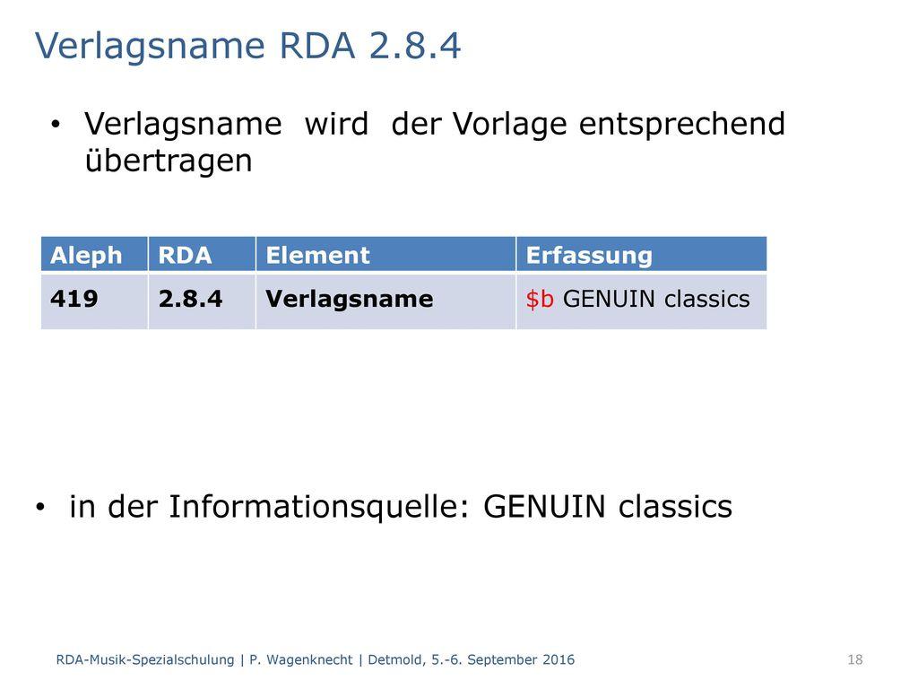 Verlagsname RDA 2.8.4 Verlagsname wird der Vorlage entsprechend übertragen. Aleph. RDA. Element.