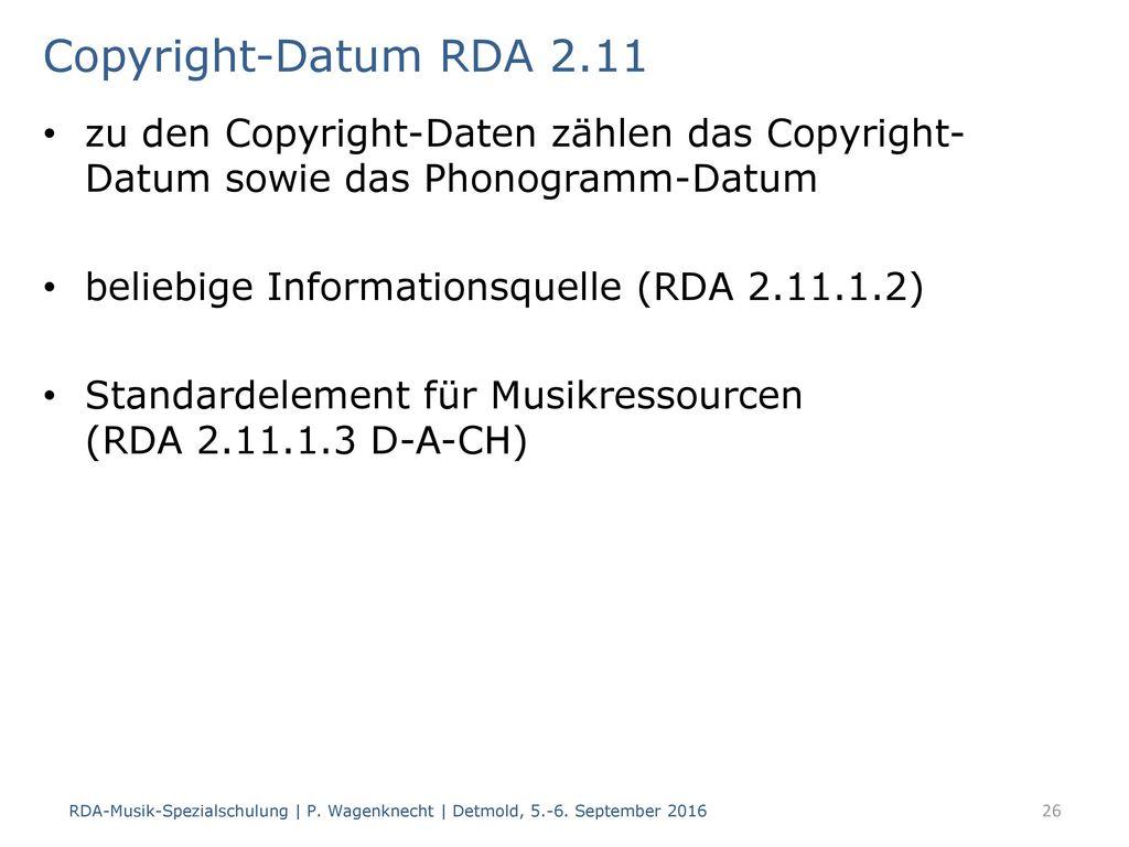 Copyright-Datum RDA 2.11 zu den Copyright-Daten zählen das Copyright-Datum sowie das Phonogramm-Datum.