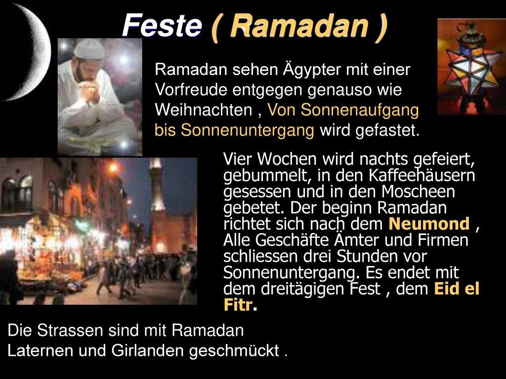 Feste ( Ramadan ) Ramadan sehen Ägypter mit einer Vorfreude entgegen genauso wie Weihnachten , Von Sonnenaufgang bis Sonnenuntergang wird gefastet.
