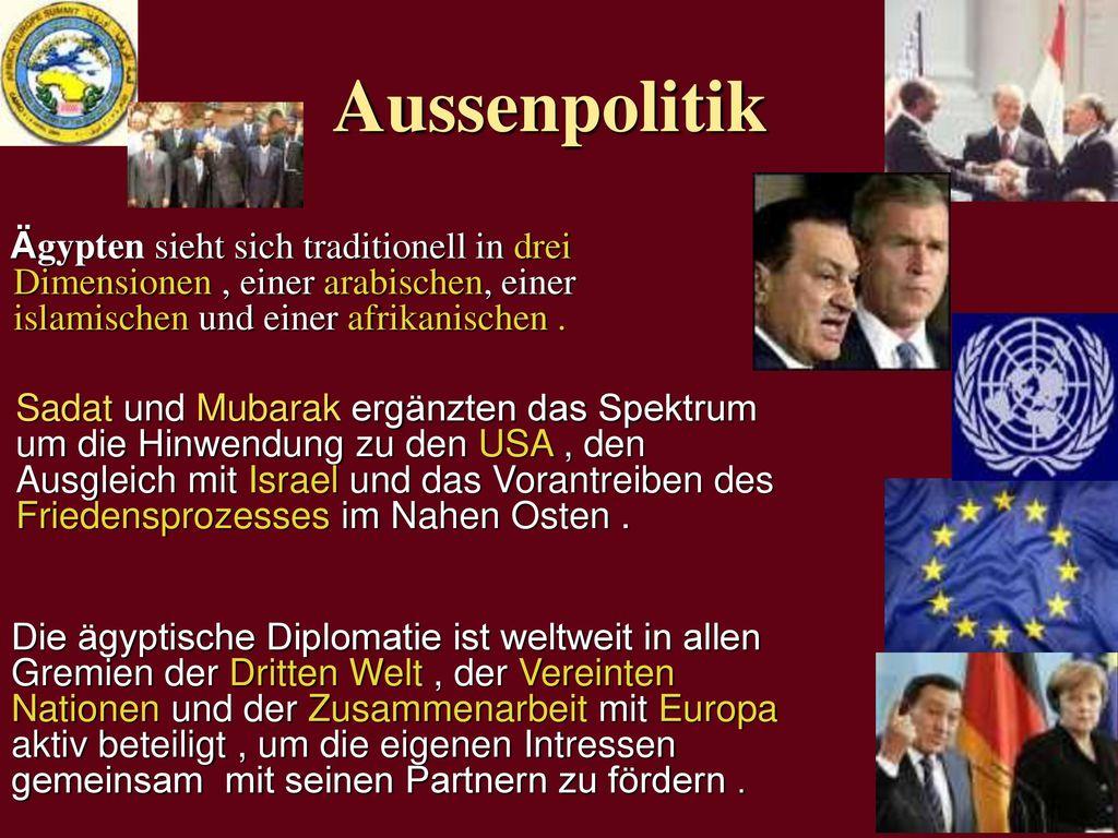 Aussenpolitik Ägypten sieht sich traditionell in drei Dimensionen , einer arabischen, einer islamischen und einer afrikanischen .