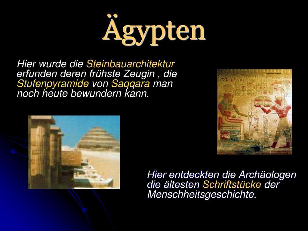 Ägypten Hier wurde die Steinbauarchitektur erfunden deren frühste Zeugin , die Stufenpyramide von Saqqara man noch heute bewundern kann.