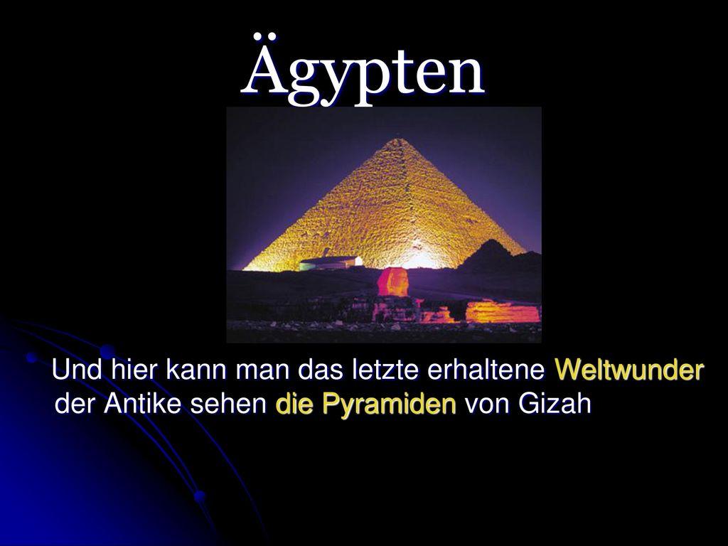 Ägypten Und hier kann man das letzte erhaltene Weltwunder der Antike sehen die Pyramiden von Gizah