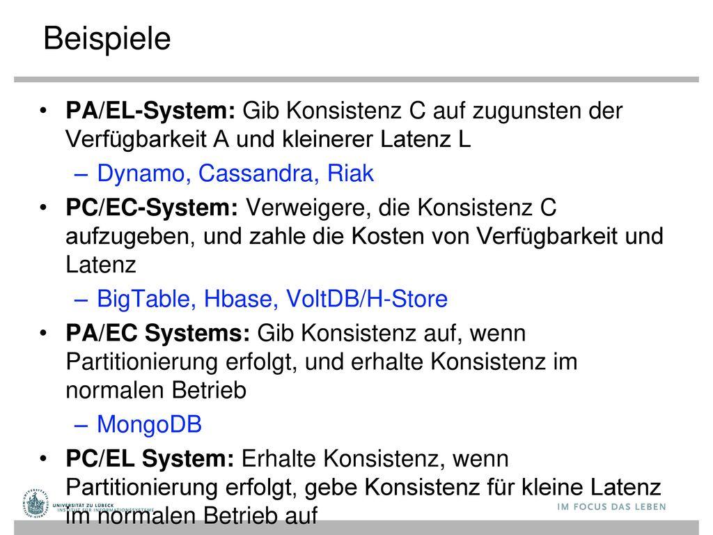 Beispiele PA/EL-System: Gib Konsistenz C auf zugunsten der Verfügbarkeit A und kleinerer Latenz L. Dynamo, Cassandra, Riak.