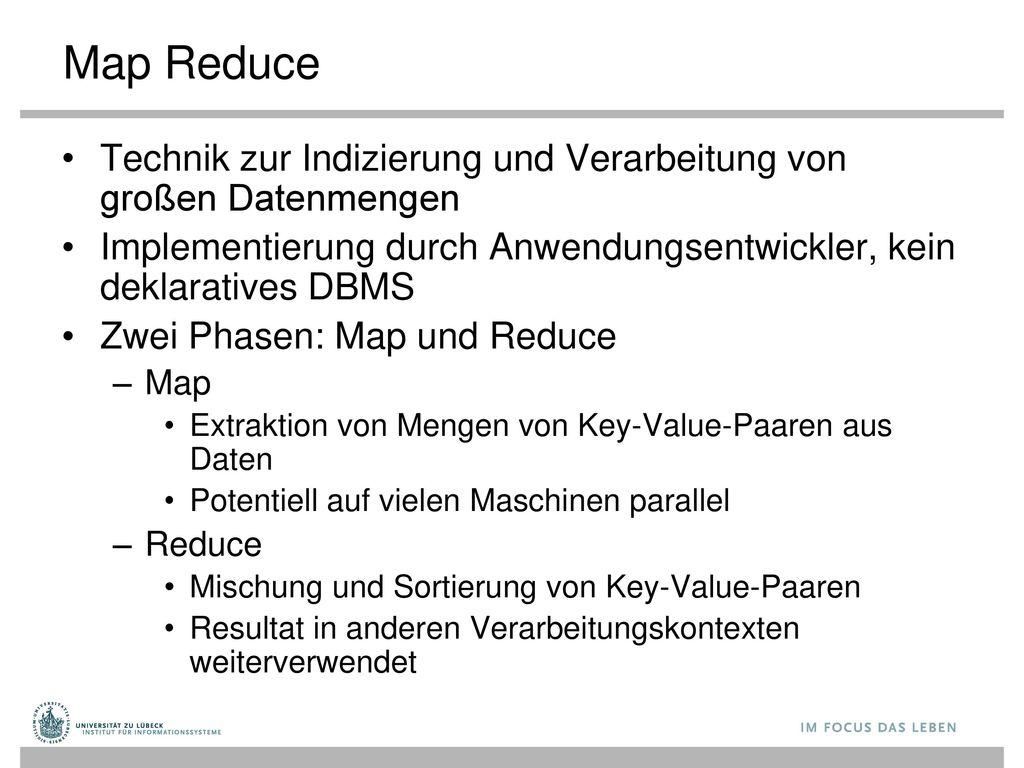 Map Reduce Technik zur Indizierung und Verarbeitung von großen Datenmengen. Implementierung durch Anwendungsentwickler, kein deklaratives DBMS.