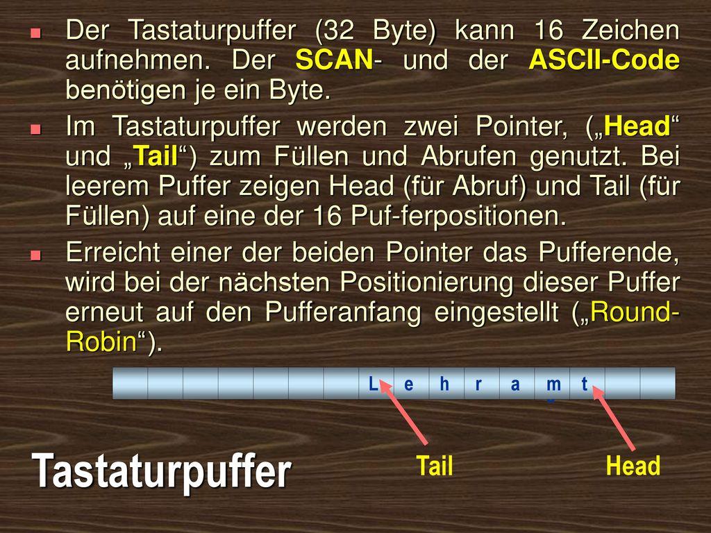 Der Tastaturpuffer (32 Byte) kann 16 Zeichen aufnehmen
