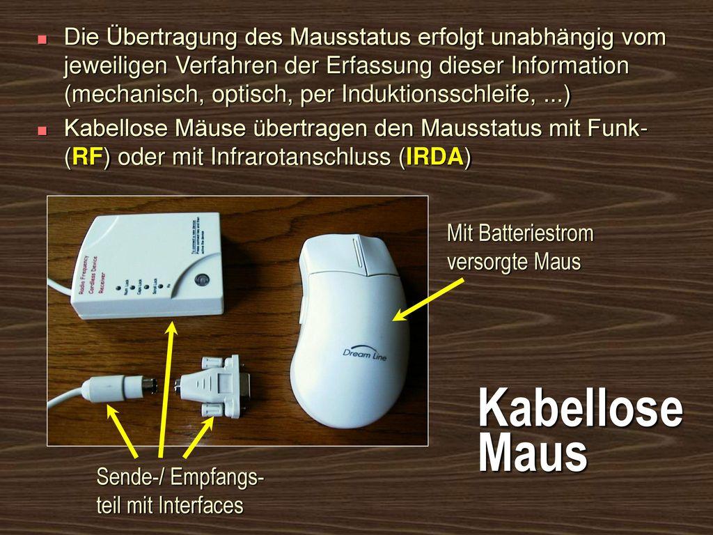 Die Übertragung des Mausstatus erfolgt unabhängig vom jeweiligen Verfahren der Erfassung dieser Information (mechanisch, optisch, per Induktionsschleife, ...)