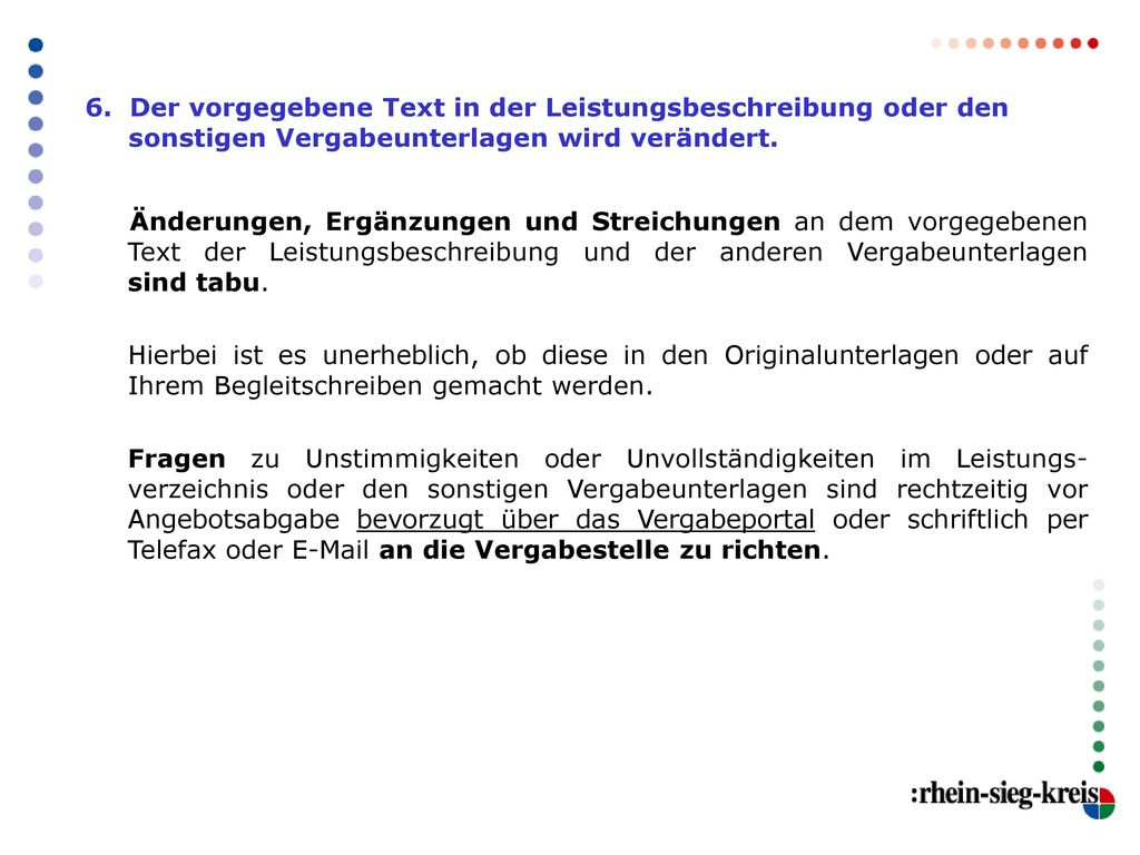 6. Der vorgegebene Text in der Leistungsbeschreibung oder den sonstigen Vergabeunterlagen wird verändert.