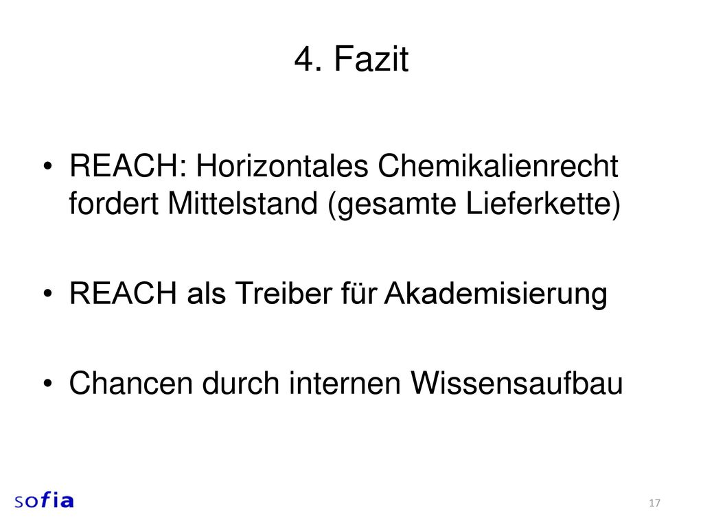 4. Fazit REACH: Horizontales Chemikalienrecht fordert Mittelstand (gesamte Lieferkette) REACH als Treiber für Akademisierung.